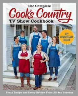 The Complete Cook's Country TV Show Cookbook: Every Recipe and Every Review from All Ten Seasons: 10th Anniversar... (Paperback)