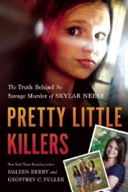 Pretty Little Killers: The Truth Behind the Savage Murder of Skylar Neese (Paperback)