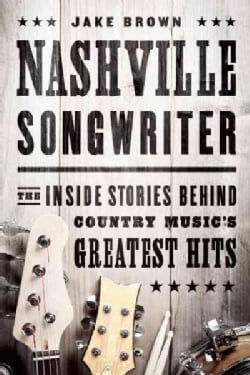 Nashville Songwriter: The Inside Stories Behind Country Music's Greatest Hits (Paperback)