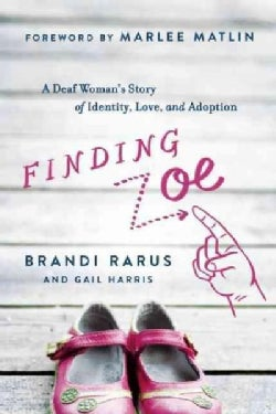 Finding Zoe: A Deaf Woman's Story of Identity, Love, and Adoption (Hardcover)