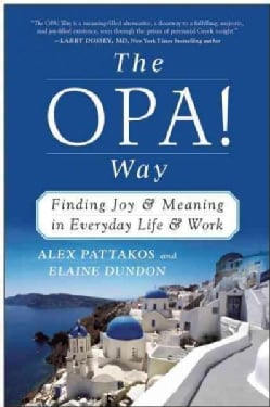 The Opa! Way: Finding Joy & Meaning in Everyday Life & Work (Hardcover)