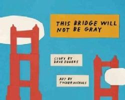 This Bridge Will Not Be Gray (Hardcover)