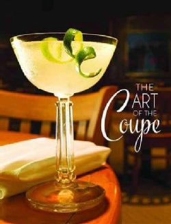 The Coupe: Celebrating Craft Cocktails and Vintage Collections (Hardcover)