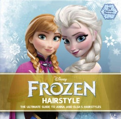 Disney Frozen Hairstyles: Inspired by Anna and Elsa (Paperback)