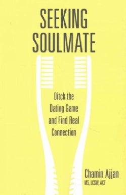Seeking Soulmate: Ditch the Dating Game and Find Real Connection (Paperback)