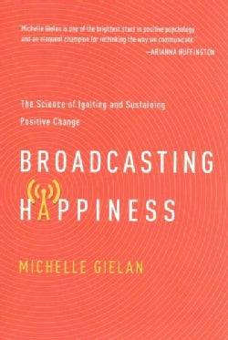 Broadcasting Happiness: The Science of Igniting and Sustaining Positive Change (Hardcover)