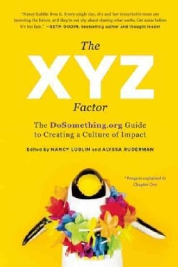 The XYZ Factor: The DoSomething.org Guide to Creating a Culture of Impact (Hardcover)