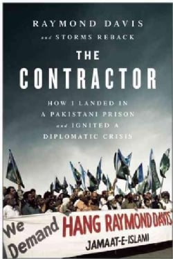 The Contractor: How I Landed in a Pakistani Prison and Ignited a Diplomatic Crisis (Hardcover)
