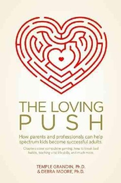 The Loving Push: How Parents and Professionals Can Help Spectrum Kids Become Successful Adults (Paperback)