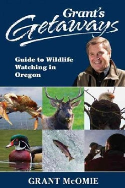 Grant's Getaways: Guide to Wildlife Watching in Oregon (Paperback)