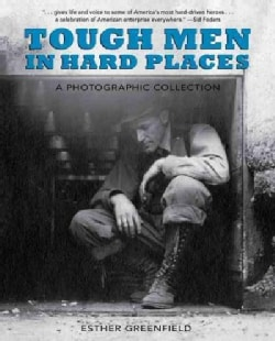 Tough Men in Hard Places: A Photographic Collection: From the Western Colorado Power Company Collection, Center o... (Hardcover)