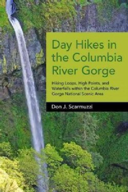 Day Hikes in the Columbia River Gorge: Hiking Loops, High Points, and Waterfalls Within the Columbia River Gorge ... (Paperback)