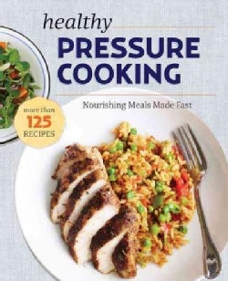 The Healthy Pressure Cooker Cookbook: Nourishing Meals Made Fast (Paperback)