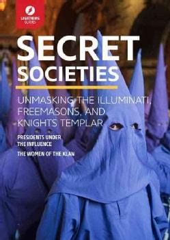 Secret Societies: Unmasking the Illuminati, Freemasons and Knights Templar (Paperback)