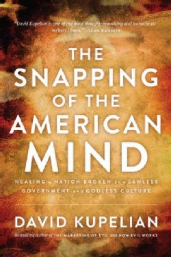 The Snapping of the American Mind: Healing a Nation Broken by a Lawless Government and Godless Culture (Hardcover)