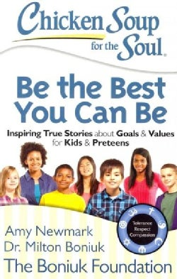 Be the Best You Can Be: Inspiring True Stories About Goals & Values for Kids & Preteens (Paperback)