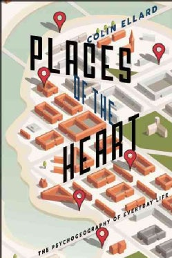 Places of the Heart: The Psychogeography of Everyday Life (Paperback)
