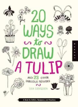 20 Ways to Draw a Tulip and 23 Other Other Fabulous Flowers: A Book for Artists, Designers, and Doodlers (Hardcover)