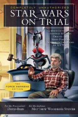 Star Wars on Trial: Science Fiction and Fantasy Writers Debate the Most Popular Science Fiction Films of All Time... (Paperback)