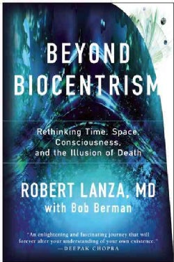 Beyond Biocentrism: Rethinking Time, Space, Consciousness, and the Illusion of Death (Hardcover)