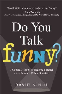 Do You Talk Funny?: 7 Comedy Habits to Become a Better (And Funnier) Public Speaker (Paperback)
