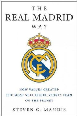 The Real Madrid Way: How Values Created the Most Successful Sports Team on the Planet (Paperback)