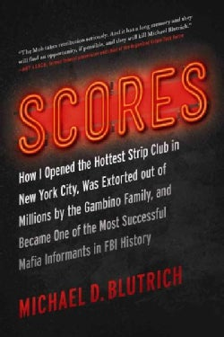 Scores: How I Opened the Hottest Strip Club in New York City, Was Extorted out of Millions by the Gambino Family,... (Hardcover)