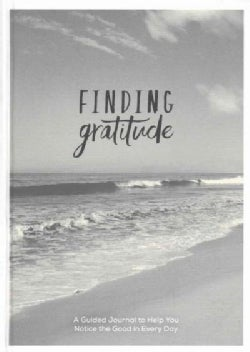 Finding Gratitude: A Guided Journal to Help You Notice the Good in Every Dat (Record book)