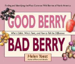 Good Berry Bad Berry: Who's Edible, Who's Toxic, and How to Tell the Difference (Finding and Identifying the Most... (Hardcover)