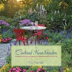 The Cocktail Hour Garden: Creating Evening Landscapes for Relaxation and Entertaining (Hardcover)