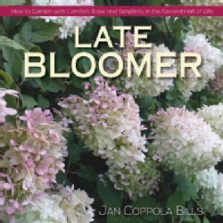 Late Bloomer: How to Garden With Comfort, Ease and Simplicity in the Second Half of Life (Hardcover)