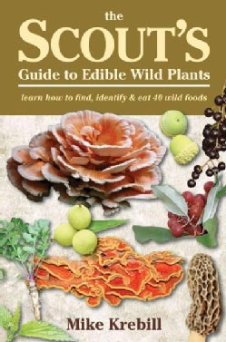 The Scout's Guide to Wild Edibles: Learn How to Find, Identify & Eat 40 Wild Foods (Paperback)