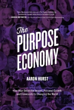 The Purpose Economy: How Your Desire for Impact, Personal Growth and Community Is Changing the World (Paperback)
