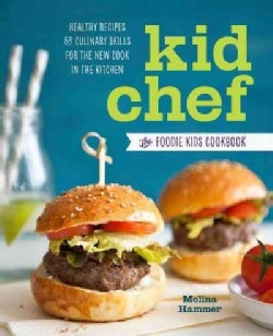 Kid Chef: The Foodie Kids Cookbook: Healthy Recipes and Culinary Skills for the New Cook in the Kitchen (Paperback)