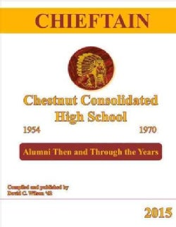 Chieftain: Chestnut Consolidated High School 1954-1970: Alumni Then and Through the Years (Hardcover)
