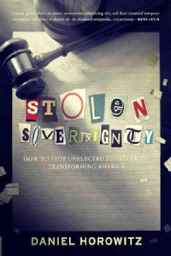 Stolen Sovereignty: How to Stop Unelected Judges from Transforming America (Hardcover)