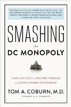 Smashing the DC Monopoly: Using Article V to Restore Freedom and Stop Runaway Government (Hardcover)