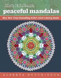 Alberta Hutchinson's Peaceful Mandalas: New York Times Bestselling Artists' Adult Coloring Books (Paperback)