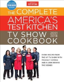 The Complete America's Test Kitchen TV Show Cookbook 2001-2018: Every Recipe from the Hit TV Show With Product Ra... (Hardcover)
