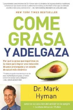 Come grasa y adelgaza / Eat Fat, Get Thin: Por que la grasa que ingerimos es la clave para lograr una reduccion d... (Paperback)