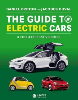 The Guide to Electric, Hybrid & Fuel-Efficient Cars: 85 vehicles reviewed, plus everything you need to know about... (Paperback)