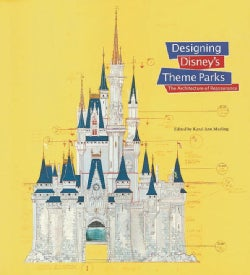 Designing Disney's Theme Parks: The Architecture of Reassurance (Hardcover)