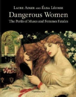 Dangerous Women: The Perils of Muses and Femmes Fatales (Hardcover)
