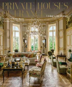 Private Houses of France: Living With History (Hardcover)