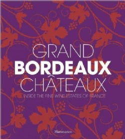 Grand Bordeaux Chateaux: Inside the Fine Wine Estates of France (Hardcover)