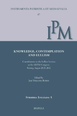 Knowledge, Contemplation, and Lullism: Contributions to the Lullian Section at the Siepm Congress, Freising, Augu... (Hardcover)