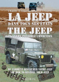 La Jeep Dans Tous Ses Etats/ The Jeep in Every Possible Condition: Ou Comment Restaurer Votre Jeep/ Or How to Res... (Hardcover)