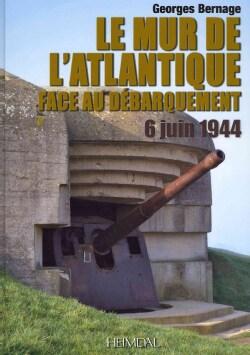 Le Mur De L'atlantique Face Au Debarquement 6 Juin 1944 (Hardcover)