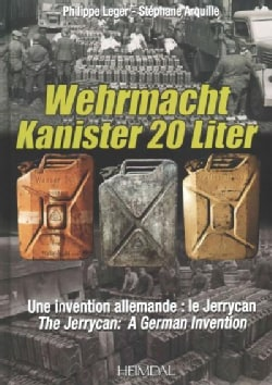 Wehrmacht Kanister 20 Liter: Le Jerrycan: Une Invention Allemande / The Jerrycan: A German Invention (Hardcover)
