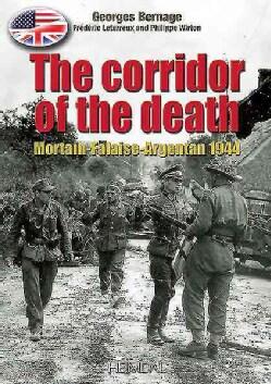 The Corridor of The Death: Mortain-Falaise-Argentan 1944 (Paperback)